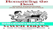Read Romancing the Beat: Story Structure for Romance Novels (How to Write Kissing Books) (Volume
