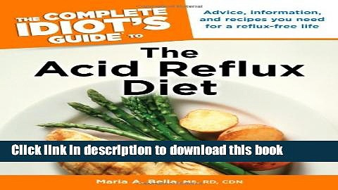 Read Book The Complete Idiot s Guide to the Acid Reflux Diet (Idiot s Guides) E-Book Free