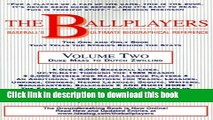 Read Book The Ballplayers: Duke Maas to Dutch Zwilling: Baseball s Ultimate Biographical Reference