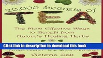 Download Books 20,000 Secrets of Tea: The Most Effective Ways to Benefit from Nature s Healing
