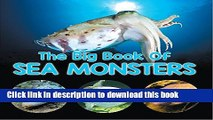 Read Book The Big Book Of Sea Monsters (Scary Looking Sea Animals): Animal Encyclopedia for Kids