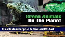 Read Book Green Animals On The Planet: Animal Encyclopedia for Kids (Colorful Animals on the