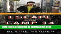 Read Escape from Camp 14: One Man s Remarkable Odyssey from North Korea to Freedom in the West