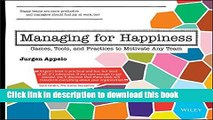 Download Books Managing for Happiness: Games, Tools, and Practices to Motivate Any Team Ebook PDF