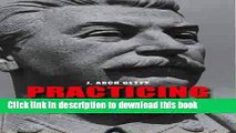 Read Practicing Stalinism: Bolsheviks, Boyars, and the Persistence of Tradition  Ebook Free