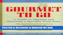 Read Gourmet to Go: A Guide to Opening and Operating a Specialty Food Store  Ebook Free