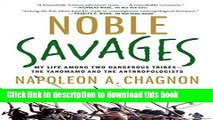 Read Noble Savages: My Life Among Two Dangerous Tribes -- the Yanomamo and the Anthropologists