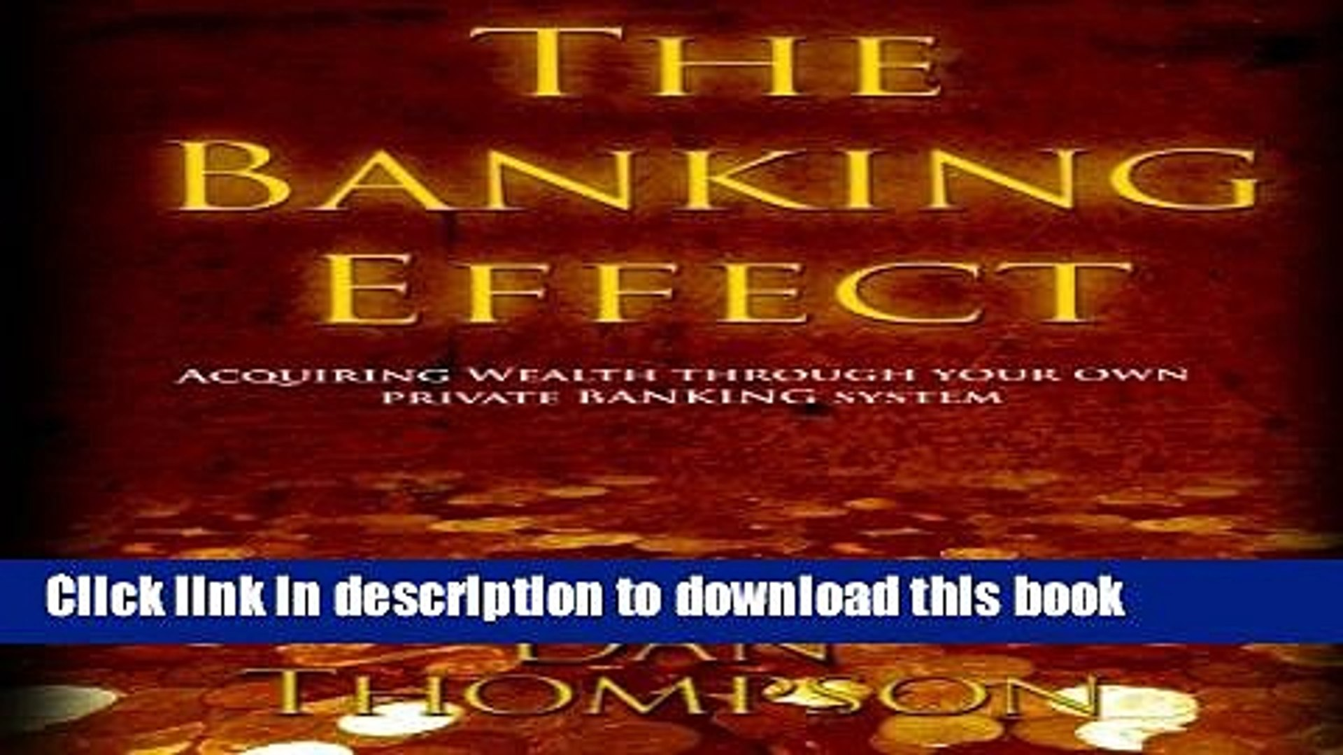 Download Books The Banking Effect: Acquiring wealth through your own Private Banking System.