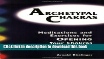 Download Books Archetypal Chakras: Meditations and Exercises for Opening Your Chakras PDF Online