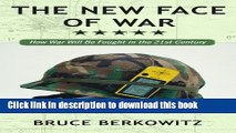 Read The New Face of War: How War Will Be Fought in the 21st Century Ebook Free