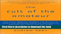 Download The Cult of the Amateur: How blogs, MySpace, YouTube, and the rest of today s