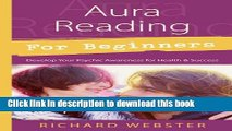 Read Books Aura Reading for Beginners: Develop Your Psychic Awareness for Health   Success (For