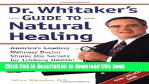 Read Books Dr. Whitaker s Guide to Natural Healing : America s Leading Wellness Doctor Shares His