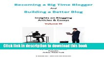 Read Building a Better Blog and Become a Big Time Blogger - Articles and Essays - Volume III