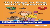 Read 101 Ways to Play with a 2-year-old: Educational Fun for Toddlers and Parents (Learning Games)