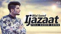Ijazaat ( Full Audio Song) _ Bilal Saeed Feat Shortie & Young Fateh _ Punjabi Song Bollywood House