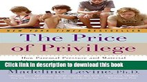 Read Books The Price of Privilege: How Parental Pressure and Material Advantage Are Creating a