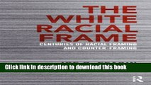 Read The White Racial Frame: Centuries of Racial Framing and Counter-Framing  Ebook Online
