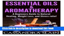 Read Essential Oils   Aromatherapy: Beginners Guide to Natural Healing, Weight Loss, and Stress