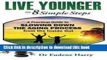 Download Live Younger in 8 Simple Steps: A practical guide to slowing down aging process from the