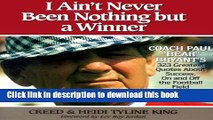 Download I Ain t Never Been Nothing but a Winner: Coach Paul Bear Bryant s 323 Greatest Quotes