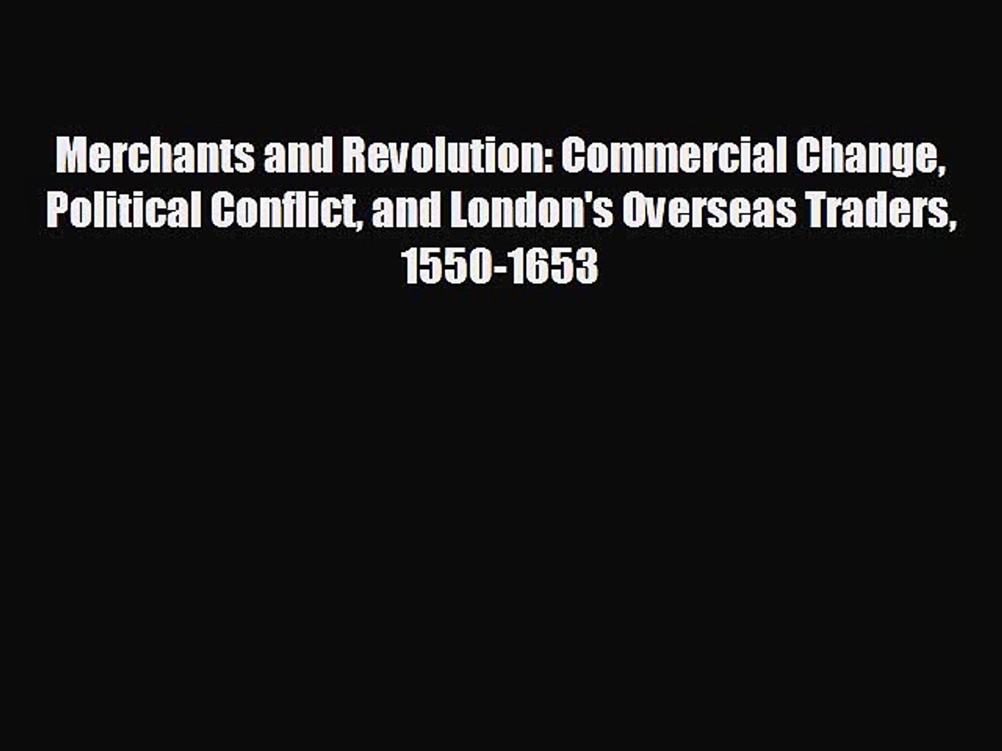 Enjoyed read Merchants and Revolution: Commercial Change Political Conflict and London's Overse