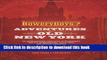 [PDF] The Bowery Boys: Adventures in Old New York: An Unconventional Exploration of Manhattan s