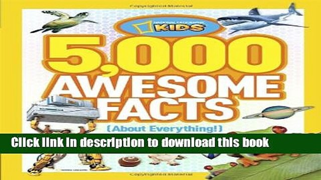 Read|Download} 5,000 Awesome Facts (About Everything!) (National Geographic Kids) Ebook Online