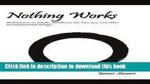 [PDF]  Nothing Works: Meditations on Aikido, Buddhism, the Tao, Zen, and Other  [Read] Online