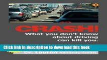 Download Crash!: What You Don t Know about Driving Can Kill You! PDF Free