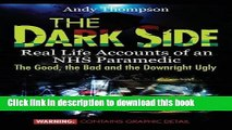 Read The Dark Side: Real Life Accounts of an NHS Paramedic the Good, the Bad and the Downright