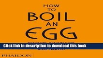 Download How to Boil an Egg  Poach One, Scramble One, Fry One, Bake One, Steam One Ebook Free