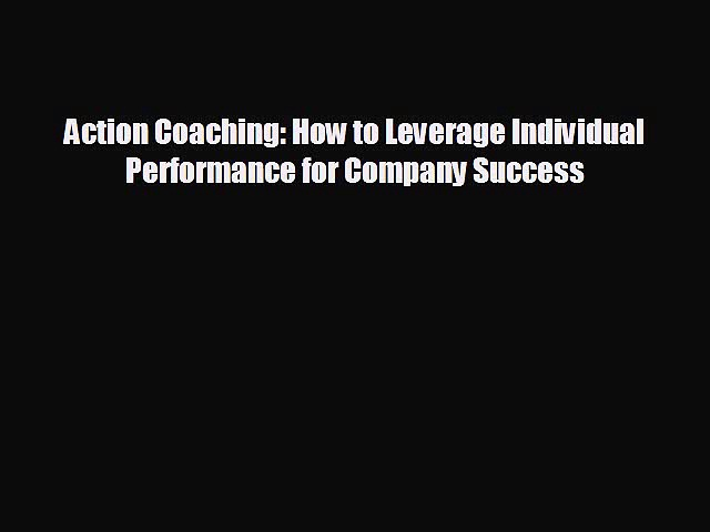 Popular book Action Coaching: How to Leverage Individual Performance for Company Success