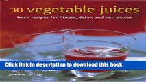 Download 30 Vegetable Juices: Fresh recipes for fitness, detox and raw power  PDF Free