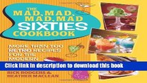 Read The Mad, Mad, Mad, Mad Sixties Cookbook: More than 100 Retro Recipes for the Modern Cook PDF
