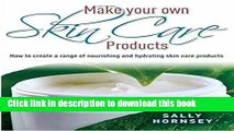 Read Make Your Own Skin Care Products: How to Create a Range of Nourishing and Hydrating Skin Care