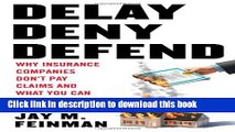 Read Books Delay, Deny, Defend: Why Insurance Companies Don t Pay Claims and What You Can Do About