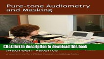 Download Pure-Tone Audiometry and Masking (Core Clinical Concepts in Audiology) [Read] Online