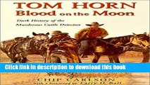 Download Tom Horn: Blood on the Moon : Dark History of the Murderous Cattle Detective Ebook Online