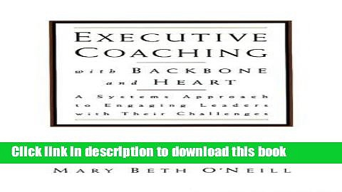Read Executive Coaching with Backbone and Heart: A Systems Approach to Engaging Leaders with Their
