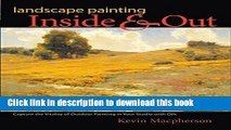 Read Book Landscape Painting Inside and Out: Capture the Vitality of Outdoor Painting in Your