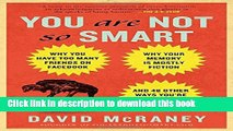 Read Book You Are Not So Smart: Why You Have Too Many Friends on Facebook, Why Your Memory Is