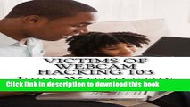 Read Victims of Webcam Hacking 103: Ten Ways to Avoid Webcam Hacking PDF Online