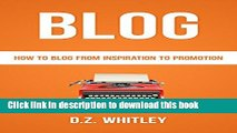 Read BLOG: How To Blog: From Inspiration To Promotion (Blog Writing   Profit) (Net How-To s) Ebook