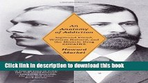 PDF An Anatomy of Addiction: Sigmund Freud, William Halsted, and the Miracle Drug, Cocaine Free