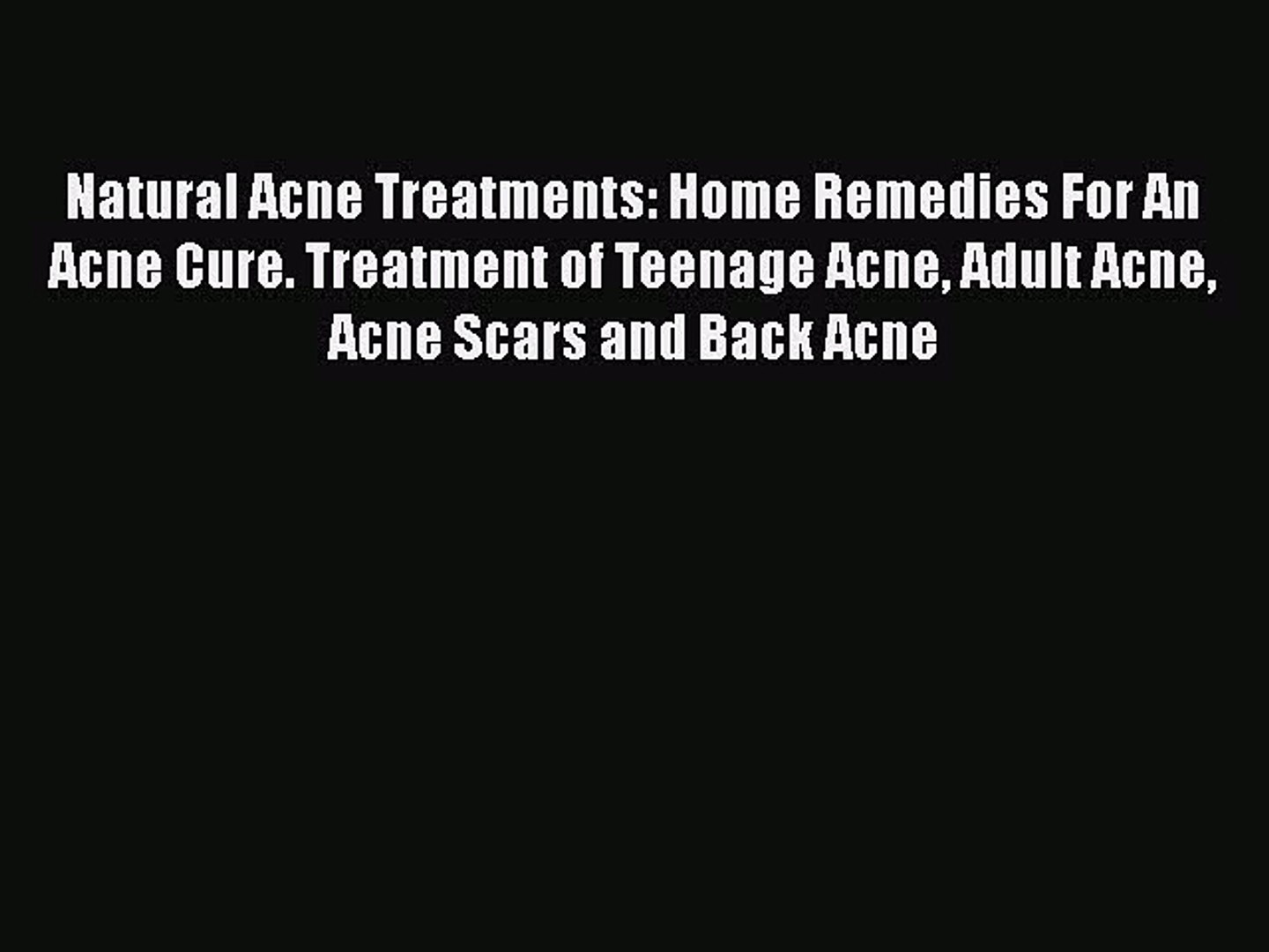 Read Natural Acne Treatments Home Remedies For An Acne Cure