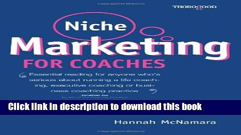 [PDF] Niche Marketing for Coaches: A Practical Handbook for Building a Life Coaching, Executive