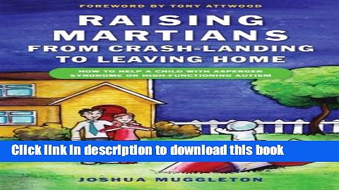 Read Books Raising Martians – From Crash-Landing to Leaving Home: How to Help a Child with