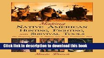[PDF] Making Native American Hunting, Fighting, and Survival Tools: The Complete Guide to Making