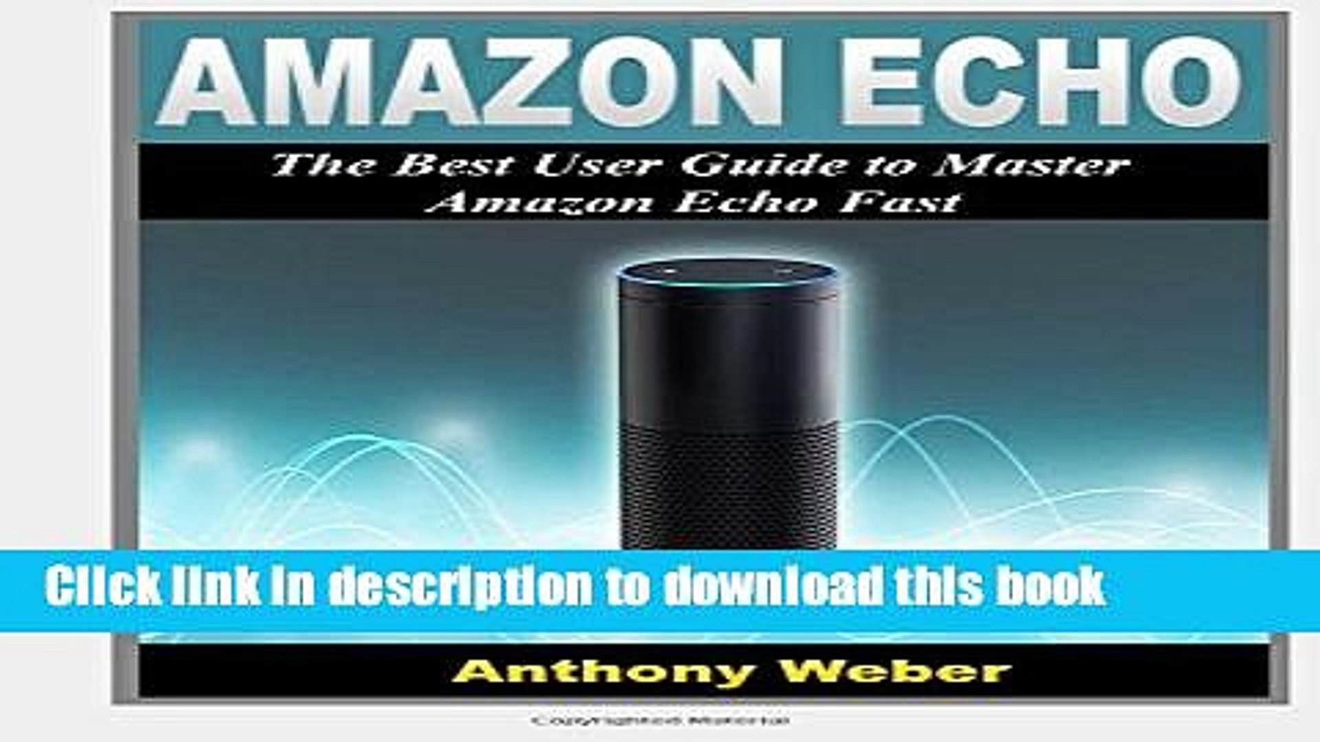 Read Amazon Echo: 2 in 1. The Ultimate User Guides to Learn Amazon Echo Fast (Amazon Echo 2016,